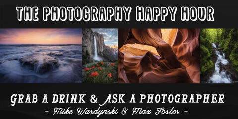 The Photography Happy Hour | July 10th | Max Foster & Mike Wardynski